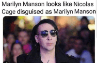Marilyn Manson, Nicolas Cage, and Marilyn: Marilyn Manson looks like Nicolas  Cage disguised as Marilyn Manson Hurrrr