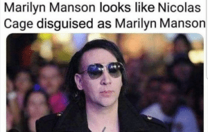 Marilyn Manson, Nicolas Cage, and Black: Marilyn Manson looks like Nicolas  Cage disguised as Marilyn Manson Some black magic fuckery