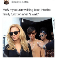 """Family, Lmao, and Memes: @marilyn_ralston  Me& my cousin walking back into the  family function after """"a walk"""" Lmao"""