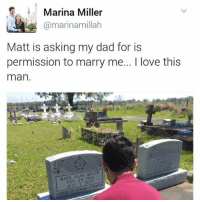 Memes, 🤖, and Mar: Marina Miller  @marina millah  Matt is asking my dad for is  permission to marry me... love this  man.  MARK ALAN MILLER  NOV 28 1968  FATHER OF JORDAN E MAR Lmfao