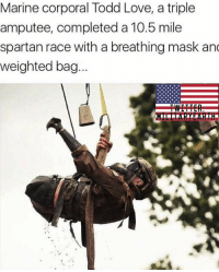 Such an inspiring American hero! 🇺🇸 https://t.co/nuSxtZkTCV: Marine corporal Todd Love, a triple  amputee, completed a 10.5 mile  spartan race with a breathing mask an  weighted bag  TWITTER Such an inspiring American hero! 🇺🇸 https://t.co/nuSxtZkTCV