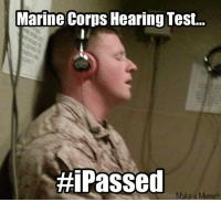 Still can't hear out of my right ear.: Marine Corps Hearing Test...  Hi Passed  Make a Meme+ Still can't hear out of my right ear.