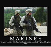 . ✅ Double tap the pic ✅ Tag your friends ✅ Check link in my bio for badass stuff - usarmy 2ndamendment soldier navyseals gun flag army operator troops tactical armedforces weapon patriot marine usmc veteran veterans usa america merica american coastguard airman usnavy militarylife military airforce tacticalgunners: MARINES  Because when the Grim Reaper takes a vacation somebody's gotta pick up the  slack . ✅ Double tap the pic ✅ Tag your friends ✅ Check link in my bio for badass stuff - usarmy 2ndamendment soldier navyseals gun flag army operator troops tactical armedforces weapon patriot marine usmc veteran veterans usa america merica american coastguard airman usnavy militarylife military airforce tacticalgunners