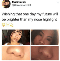 😂😂😂: Mariniel  @itsmemariniel  Wishing that one day my future will  be brighter than my nose highlight 😂😂😂