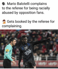 Memes, Mario, and Balotelli: Mario Balotelli complains  to the referee for being racially  abused by opposition fans.  Gets booked by the referee for  complaining  el  LFD Terrible decision 🤦🏻♂️