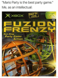 """Best Party: """"Mario Party is the best party game.""""  Me, as an intellectual:  ONLY ON  XBoX  FUZ ON  FRENZL  Non-Stop  Party Game  Actiorn"""