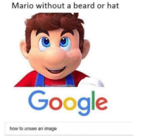 unsee: Mario without a beard or hat  Google  how to unsee an image