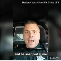 Dank, Office, and Wonder: Marion County Sheriff's Office l FB  and he snapped at me  InShOt This is an outrage! No wonder the deputy is so irritated.   By Marion County Sheriff's Office