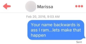 lolsupport:  Note to self: Don't name my future daughter Marissa.: Marissa  Feb 20, 2016, 9:03 AM  Your name backwards is  ass I ram...lets make that  happen  Sent lolsupport:  Note to self: Don't name my future daughter Marissa.