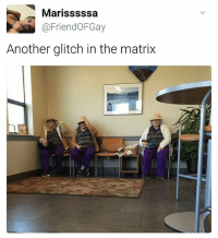 Memes, The Matrix, and Matrix: Marisssssa  @Friend OFGay  Another glitch in the matrix Copy paste paste paste | For more @aranjevi