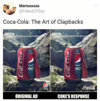 Coca-Cola, Halloween, and Memes: Marisssssa  FriendOFGay  Coca-Cola: The Art of Clapbacks  We wish you a scary Halloween  Everybody wants to be a  ep  ep  pepsi  ORIGINAL AD  COKE'S RESPONSE Coca-Cola delivers. | Follow @aranjevi for more!