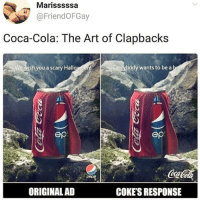 Coca-Cola, Instagram, and Meme: Marisssssa  @FriendOFGay  Coca-Cola: The Art of Clapbacks  Wew  ish you a scary Hallo  Everybody wants to be a  ep  ep  ORIGINALAD  COKE'S RESPONSE @soinnocentparent was voted 1 sexual meme page on instagram 😂💀🔞