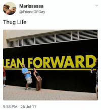 Lean, Life, and Memes: Marisssssa  @FriendoFGay  Thug Life  LEAN FORWARD  9:58 PM-26 Jul 17 Outlaw. | Follow @aranjevi for more!