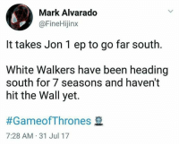 Slowest march South ever. •Sirius Stark•: MarK Alvarado  @FineHijinx  It takes Jon 1 ep to go far south  White Walkers have been heading  south for 7 seasons and haven't  hit the Wall yet.  #GameofThrones  7:28 AM 31 Jul 17 Slowest march South ever. •Sirius Stark•