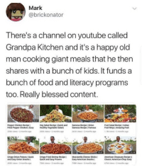 Blessed, Food, and Old Man: Mark  @brickonator  There's a channel on youtube called  Grandpa Kitchen and it's a happy old  man cooking giant meals that he then  shares with a bunch of kids. It funds a  bunch of food and literacy programs  too. Really blessed content.  Pepper Chicken Recipe  Fried Pepper Chicken Easy Healthy Vegetable Salad  Veg Salad Recipe I Quick and  Samosa Recipe I Onion  Samosa Recipe I Famous  TK ews-2 months  Fruit Salad Recipe 1 Indian  Fruit Ninja I Amazing Fruilt  05K wews-2 months  Crispy Onion Pakora Quick  and Easy Onion Snacks  Crispy Fried Shrimp Recipe  Quick and Easy Prawns  Mozzarella Cheese Sticks  Easy American Snacks  43views 3 months  American Chopsuey Recipe  Classic American Chop Suey  SDK VIS-3ote  6 ews 3 months a