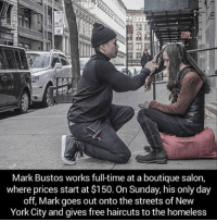 Haircut, Homeless, and Memes: Mark Bustos works fulltime at aboutique salon,  where prices start at $150. On Sunday, his only day  off, Mark goes out ontothe streets of New  York City and gives free haircuts to the homeless This man is an absolute hero 👏💙🙌