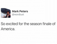 Haha: Mark Peters  @wordlust  So excited for the season finale of  America. Haha