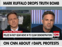 They tried to cut him off, but he kept going!: MARK RUFFALO DROPS TRUTH BOMB  PIPELINE PROTEST  POLICE INRIOTGEAR MOVE INTO CLEAR DEMONSTRATORS CNN  THE LEAD  ON CNN ABOUT #DAPL PROTESTS They tried to cut him off, but he kept going!
