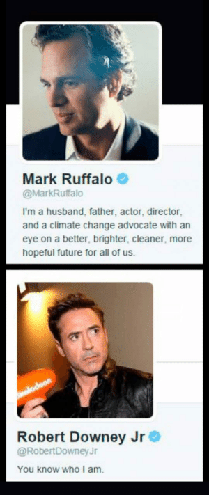 Future, Robert Downey Jr., and Tumblr: Mark Ruffalo  @MarkRuffalo  I'm a husband, father, actor, director  and a climate change advocate with an  eye on a better, brighter, cleaner, more  hopeful future for all of us.  Robert Downey Jr  @RobertDowneyJr  You know who I am srsfunny:  Robert Downey Jr. Makes It Easier