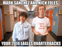 Football, Napoleon Dynamite, and Nfl: MARK SANCHEZ AND NICK FOLES  VOTE  FOR  PEDRO  YOUR 2014 EAGLES QUARTERBACKS Pedro Sanchez and Napoleon Dynamite (H-T @JkelceBeard)