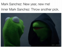 New Year's, Nfl, and Mark Sanchez: Mark Sanchez: New year, new me!  Inner Mark Sanchez: Throw another pick.  @NFL MEMES Credit: Rollando Sanchez