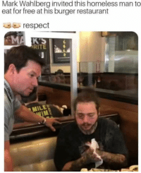 Funny, Homeless, and Respect: Mark Wahlberg invited this homeless man to  eat for free at his burger restaurant  respect  MA KS  RITE  MILE  IM This is the type of shit we need in the world right now. Hope he let him shower in his hotel room too
