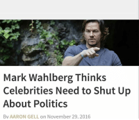 America, Feminism, and Friends: Mark Wahlberg Thinks  Celebrities Need to Shut op  About Politics  By AARON GELL on November 29, 2016 Marky> @guns_are_fun_💐 - Follow my backup - 🇺🇸 @rwqalice🇺🇸 ✨Tags your friends ✨ - - ❤️🇺🇸🙏🏻 politicians racist gop conservative republican liberal democrat libertarian Trump christian feminism atheism Sanders Clinton America patriot muslim bible religion quran lgbt government BLM abortion traditional capitalism makeamericagreatagain maga president