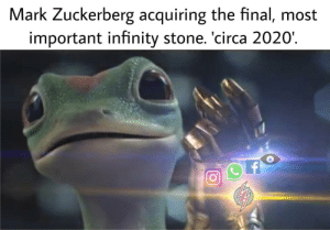 oh god oh fuck: Mark Zuckerberg acquiring the final, most  important infinity stone. 'circa 2020' oh god oh fuck