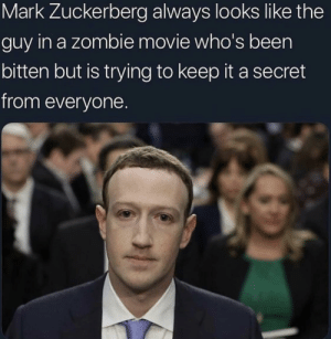 Can't buy expressions, can ya?: Mark Zuckerberg always looks like the  guy in a zombie movie who's been  bitten but is trying to keep it a secret  from everyone. Can't buy expressions, can ya?