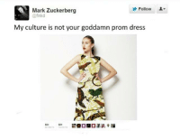 tbh I want to go buy a pretty dress just to have: Mark Zuckerberg  @finkd  Follow  My culture is not your goddamn prom dress tbh I want to go buy a pretty dress just to have