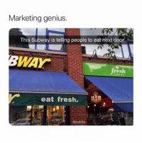 Fresh, Memes, and Subway: Marketing genius  This Subway is telling people to eat next door  WAY  resh  eat fresh.  @pubity yes!