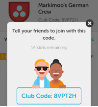 If anyone has Duolingo and would like to join me for a year of learning German, join my club! Only a limited number of spots but I'm looking for people who are really serious about committing for a year of daily learning!  -Mark: Markimoo's German  Crew  Tell your friends to join with this  code.  14 slots remaining  Club Code: 8VPT2H If anyone has Duolingo and would like to join me for a year of learning German, join my club! Only a limited number of spots but I'm looking for people who are really serious about committing for a year of daily learning!  -Mark