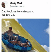 Dad, Funny, and Photo: Marky Mark  @markyshmarky  Dad took us to waterpark.  We are 24 RT @TheComedyHumor: This is probably the greatest photo of 2018 so far. https://t.co/E0M9ghSEhx