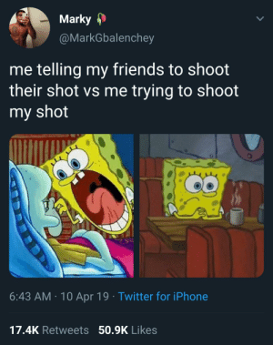 Practice what you preach: Marky  @MarkGbalenchey  me telling my friends to shoot  their shot vs me trying to shoot  my shot  6:43 AM 10 Apr 19 Twitter for iPhone  17.4K Retweets  50.9K Likes Practice what you preach