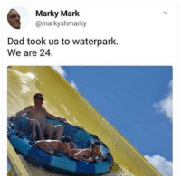 Dad, Funny, and Legend: Marky Marlk  @markyshmarky  Dad took us to waterpark  We are 24. Your dad is a legend. https://t.co/ZKiIVB7E0B