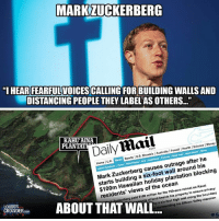"Anaconda, Memes, and Money: MARKZUCKERBERG  ""I HEARFEARFUL VOICESCALLING FORBUILDING WALLS AND  DISTANCING PEOPLE THEY LABELAS OTHERS...""  Daily Mail  KAHU AINA  IFemail lHealth Iscience I Money  Australia, read News  Sports PLANTAT  Home  outrage after he  causes around his  Mark building a plantation starts ocean  Kauai  residents' views the retreat on boundary  of 750-acre ensure paid $100 million for the property to the cke  of land beside his along by a high Silicon Valley nding  his ABOUT THAT LOUDER  CROWDER (GC)"