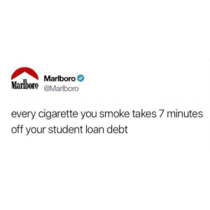 Cigarette, Student, and Tobacco: Marlboro  Marlboro @Marlboro  every cigarette you smoke takes 7 minutes  off your student loan debt Big Tobacco 1 Debt Collectors 0