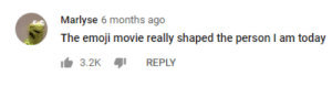 Emoji, Movie, and Today: Marlyse 6 months ago  The emoji movie really shaped the person I am today  3.2KREPLY me irl