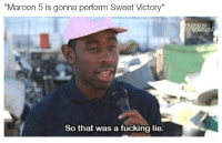 "Fucking, Maroon 5, and Bullshit: ""Maroon 5 is gonna perform Sweet Victory  So that was a fücking lie. This is bullshit"