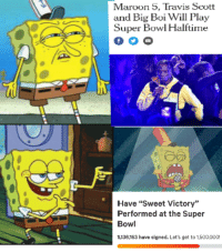 """Spongebob Boi: Maroon 5, Travis Scott  and Big Boi Will Play  Super Bowl Halftime  Irie  6参  Have """"Sweet Victory""""  Performed at the Super  Bowl  1,136,163 have slgned. Let's get to 1,500000!"""