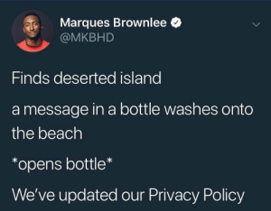 Beach, Policy, and The Beach: Marques Brownlee <  @MKBHD  Finds deserted island  a message in a bottle washes onto  the beach  *opens bottle  We've updated our Privacy Policy