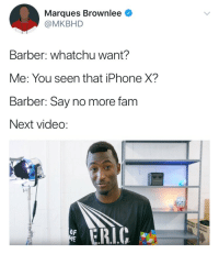Barber, Blackpeopletwitter, and Fam: Marques Brownlee  @MKBHD  Barber: whatchu want?  Me: You seen that iPhone X?  Barber: Say no more fam  Next video:  ド  ERIC  OF <p>Got that iPhone X fade (via /r/BlackPeopleTwitter)</p>