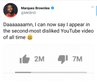 This too is a record of some kind. (via /r/BlackPeopleTwitter): Marques Brownlee  @MKBHD  Daaaaaaamn, I can now say I appear in  the second-most disliked YouTube video  of all time  2M  7M This too is a record of some kind. (via /r/BlackPeopleTwitter)