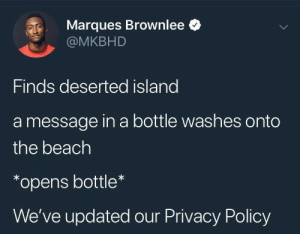 Beach, Inbox, and Policy: Marques Brownlee *  @MKBHD  Finds deserted island  a message in a bottle washes onto  the beach  *opens bottle  We've updated our Privacy Policy My inbox is flooded with these emails