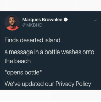 @whitepeoplehumor always makes me laugh 😂: Marques Brownlee  @MKBHD  Finds deserted island  a message in a bottle washes onto  the beach  *opens bottle*  We've updated our Privacy Policy @whitepeoplehumor always makes me laugh 😂