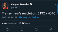Android, Resolution, and Flamingo: Marques Brownlee  @MKBHD  My new year's resolution: 8192 x 4096  105-01 Jan 19-Flamingo for Android  1,459 Retweets 10.3K Likes Whats yours?