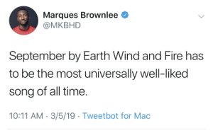 Africa, Dank, and Fire: Marques Brownlee  @MKBHD  September by Earth Wind and Fire has  to be the most universally well-liked  song of all time  10:11 AM 3/5/19 Tweetbot for Mac danktoday:  Do you remember? by YafetM MORE MEMES  Africa by Toto