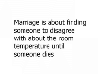 Marriage, Memes, and 🤖: Marriage is about finding  someone to disagree  with about the room  temperature until  someone dies Basically