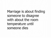 Dank, Marriage, and 🤖: Marriage is about finding  someone to disagree  with about the room  temperature until  someone dies
