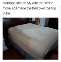 Latinos, Marriage, and Memes: Marriage status: My wife refused to  move, sol made the bed over the top  of her Lmaoo 😂😂😂😂😂😂 🔥 Follow Us 👉 @latinoswithattitude 🔥 latinosbelike latinasbelike latinoproblems mexicansbelike mexican mexicanproblems hispanicsbelike hispanic hispanicproblems latina latinas latino latinos hispanicsbelike